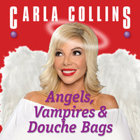 Angels, Vampires and Douche Bags - Carla Collins