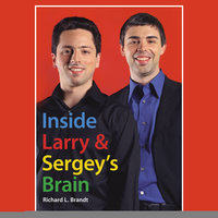Inside Larry's and Sergey's Brain - Richard L. Brandt