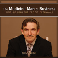 The Medicine Man of Business - Terry Patryluk