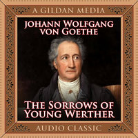 The Sorrows of Young Werther - Johann Wolfgang Goethe,Johann Wolfgang von Goethe