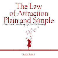 The Law of Attraction, Plain and Simple: - Sonia Ricotti