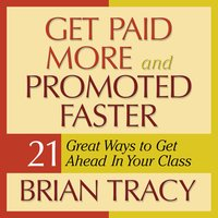 Get Paid More and Promoted Faster - Brian Tracy