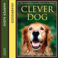 Clever Dog - The Secrets Your Dog Wants You to Know - Sarah Whitehead