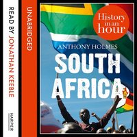 South Africa - History in an Hour - Anthony Holmes