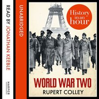World War Two - History in an Hour - Rupert Colley