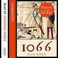 1066 - History in an Hour - Kaye Jones