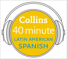 Latin American Spanish in 40 Minutes - Learn to speak Latin American Spanish in minutes with Collins - Collins