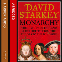Monarchy - England and her Rulers from the Tudors to the Windsors - David Starkey