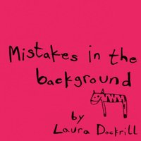 Mistakes In The Background - Laura Dockrill