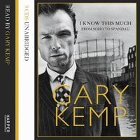 I Know This Much - From Soho to Spandau - Gary Kemp