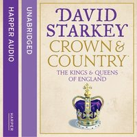 Crown and Country - A History of England through the Monarchy - David Starkey
