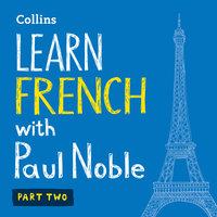 Learn French with Paul Noble - Part 2 - French made easy with your personal language coach - Paul Noble