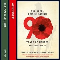 The Royal British Legion - 90 Years of Heroes - The Royal British Legion,Matt Croucher
