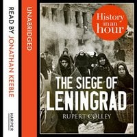 The Siege of Leningrad - History in an Hour - Rupert Colley