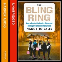 The Bling Ring - How a Gang of Fame-obsessed Teens Ripped off Hollywood and Shocked the World - Nancy Jo Sales