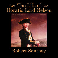 The Life of Horatio Lord Nelson - Robert Southey