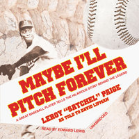 Maybe I'll Pitch Forever - LeRoy (Satchel) Paige