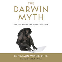 The Darwin Myth - Benjamin Wiker (Ph.D.)