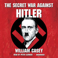 The Secret War Against Hitler - William Casey