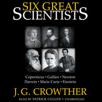 Six Great Scientists - J. G. Crowther