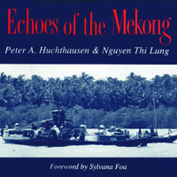 Echoes of the Mekong - Peter A. Huchthausen,Nguyen Thi Lung