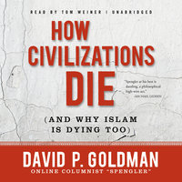 How Civilizations Die (and Why Islam Is Dying Too) - David Goldman