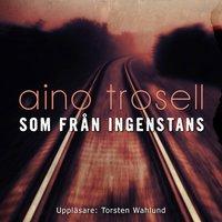Som från ingenstans - Aino Trosell