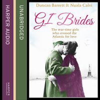 GI Brides - The wartime girls who crossed the Atlantic for love - Duncan Barrett,Nuala Calvi