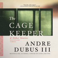 The Cage Keeper, and Other Stories - Andre Dubus