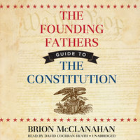 The Founding Fathers' Guide to the Constitution - Brion McClanahan (Ph.D.)