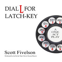 Dial L for LatchKey - Scott Fivelson