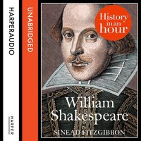 William Shakespeare - History in an Hour - Sinead FitzGibbon