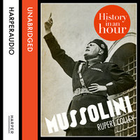 Mussolini - History in an Hour - Rupert Colley