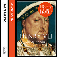 Henry VIII - History in an Hour - Simon Court