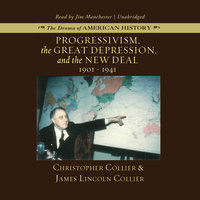 Progressivism, the Great Depression, and the New Deal - James Lincoln Collier,Christopher Collier