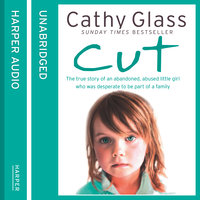 Cut - The true story of an abandoned, abused little girl who was desperate to be part of a family - Cathy Glass