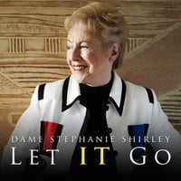 Let IT Go - Dame Stephanie Shirley