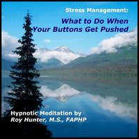 Managing Stress: What To Do When Your Buttons Get Pushed - Roy Hunter