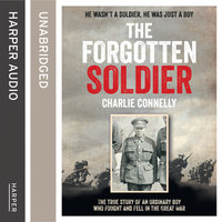 The Forgotten Soldier - He wasn't a soldier, he was just a boy - Charlie Connelly