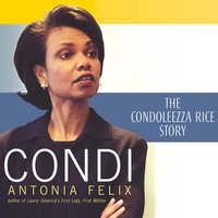 Condi: The Condoleezza Rice Story - Antonia Felix