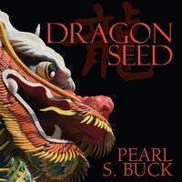 Dragon Seed - Pearl S. Buck