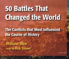 50 Battles That Changed the World - William Weir
