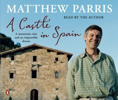 A Castle in Spain - A Mountain Ruin and an Impossible Dream - Matthew Parris