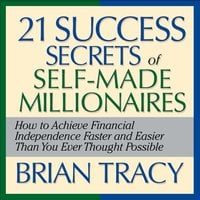 The 21 Success Secrets Self-Made Millionaires - Brian Tracy