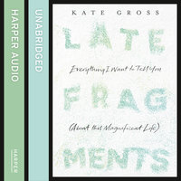 Late Fragments - Everything I Want to Tell You - Kate Gross