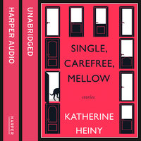 Single, Carefree, Mellow - Katherine Heiny