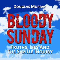 Bloody Sunday: Truth, Lies and the Saville Inquiry - Douglas Murray