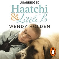 Haatchi and Little B - Wendy Holden