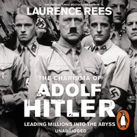 The Charisma of Adolf Hitler - Laurence Rees