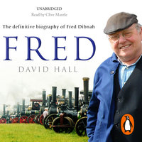 Fred - The Definitive Biography of Fred Dibnah - David Hall